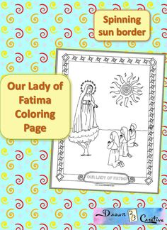 Free Our Lady of Fatima Coloring page to print right now! Color Mary, the three peasant children, a spinning sun and a fun boarder in this free printable.