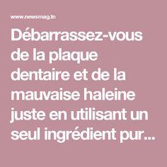 Débarrassez-vous de la plaque dentaire et de la mauvaise haleine juste en utilisant un seul ingrédient purement naturel   NewsMAG