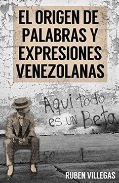 El origen de palabras y expresiones venezolanas (Spanish ... https://www.amazon.com/dp/B01JXA9Q5C/ref=cm_sw_r_pi_dp_x_.fQxybDQ4G53F