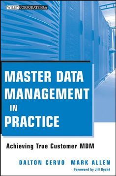 Master Data Management in Practice: Achieving True Customer MDM (Wiley Corporate F) by Mark Allen. $48.99. Author: Dalton Cervo. Publisher: Wiley; 1 edition (May 25, 2011). 247 pages