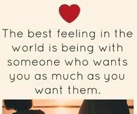 The Best Feeling In The World Is Being With Someone Who Wants You As Much As You Want Them