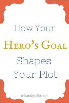 How your hero's goal drives your plot, and how you can use it to your advantage.