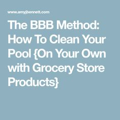 The BBB Method: How To Clean Your Pool {On Your Own with Grocery Store Products}