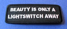 Beauty Is Only A Lightswitch Away Funny Iron on Patch | eBay