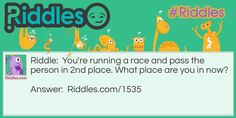 You're running a race and pass the person in 2nd place. What place are you in now? https://www.riddles.com/1535