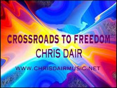 Crossroads to Freedom by Guitarist Chris Dair