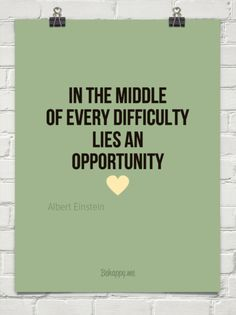 In the middle of every difficulty lies an opportunity by Albert Einstein #131812