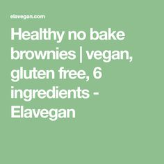 Healthy no bake brownies | vegan, gluten free, 6 ingredients - Elavegan