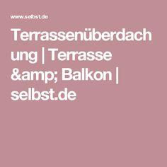 Terrassenüberdachung | Terrasse & Balkon | selbst.de