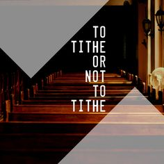 To tithe or not to tithe...? That is the question