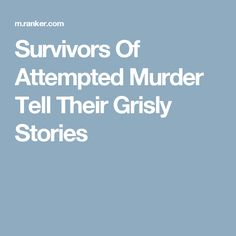 Survivors Of Attempted Murder Tell Their Grisly Stories True Creepy Stories, Bizarre Stories, Scary Stories To Tell, Spooky Stories, Ghost Stories, True Stories, Murder Stories, Urban Stories, Shocking Facts