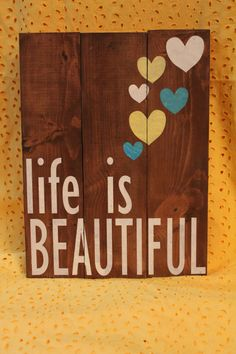 Hand Painted Wooden Sign with Phrase- Life is Beautiful