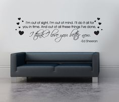 "Ed Sheeran ""I'm Out of Sight, I'm Out of Mind"" vinyl wall sticker, 800mm x 320mm, 20 Colour Options Available, £8.00, Free Delivery in the UK"