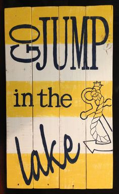 My version of the 'go jump in the lake' sign. Hand painting letters is torture. :/