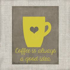 Gray and Yellow Coffee is Always a Good Idea Kitchen Printable - Instant Download