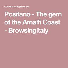 Positano - The gem of the Amalfi Coast - BrowsingItaly
