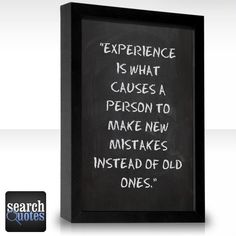 Experience is what causes a person to make new mistakes instead of old ones