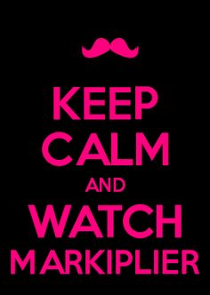 Keep Calm and Watch Markiplier, text, moustache; Pewdiepie, Markiplier Memes, Smosh, Amazingphil, I Love Him, Love You, My Love, Darkiplier, Jack And Mark