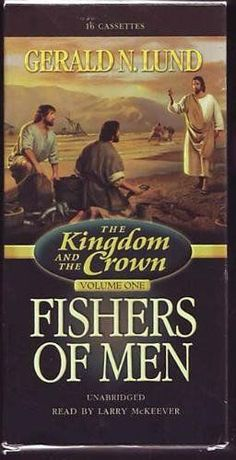 The Kingdom and the Crown Vol. 1 : Fishers of Men by Gerald N. Lund Cassettes