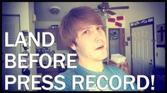 LAND BEFORE PRESS RECORD!