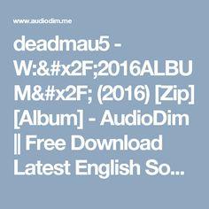 deadmau5 - W:/2016ALBUM/ (2016) [Zip] [Album] - AudioDim || Free Download Latest English Songs Zip Album