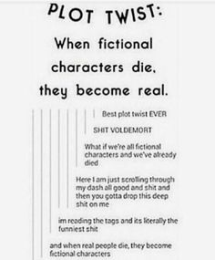 "I'm going to be that fictional character that the main character noticed died in the book, and is like ""Oh, that's so sad. That one died. Well shit """