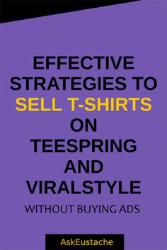 Effective Strategies To Sell Shirts With TeeSpring & ViralStyle! Without buying ads, learn how to make residual income selling t-shirts. No minimum needed to print. No minimum payment threshold.