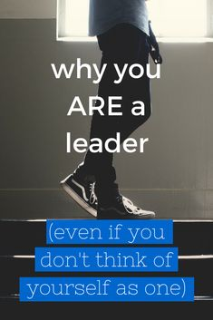 Why you ARE a leader (even if you don't think of yourself as one)