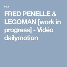 FRED PENELLE & LEGOMAN [work in progress] - Vidéo dailymotion