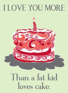 I love you more than a fat kid loves cake illustration from Etsy shop. I love you more than a fat kid loves cake illustration from Still Love You, Love You More Than, My Love, Cookie Quotes, Cake Illustration, Four Letter Words, Bubble Art, To Infinity And Beyond, Sweet Nothings
