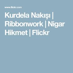 Kurdela Nakışı | Ribbonwork | Nigar Hikmet | Flickr
