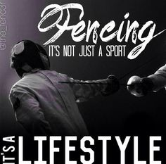 Fencing is not just a sport. It's lifestyle.