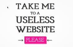 Take me to a useless website, please.