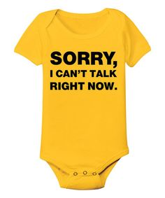 Another great find on #zulily! Yellow 'Sorry I Can't Talk' Bodysuit - Infant by KidTeeZ #zulilyfinds