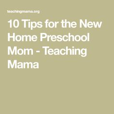 10 Tips for the New Home Preschool Mom - Teaching Mama