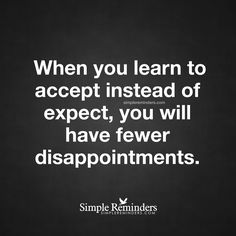 """2,014 Likes, 11 Comments - S I M P L E  R E M I N D E R S (@mysimplereminders) on Instagram: """"""""When you learn to accept instead of expect, you will have fewer disappointments."""" — Unknown Author…"""""""