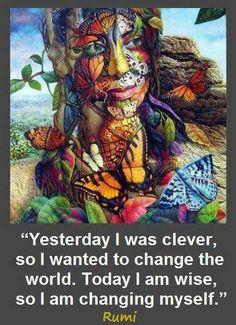 Yesterday I was clever, so I wanted to change the world. Today I am wise, so I am changing myself. -Rumi Such an amazing artwork and so true. Kahlil Gibran, We Are The World, Change The World, Ashtar Command, Cuban Art, Mexican Art, Sufi Quotes, Quotable Quotes, Qoutes