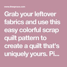 Grab your leftover fabrics and use this easy colorful scrap quilt pattern to create a quilt that's uniquely yours. Piecing options make the quilt a breeze. Charm Pack Quilt Patterns, Scrappy Quilt Patterns, Jelly Roll Quilt Patterns, Jellyroll Quilts, Easy Quilts, Scrappy Quilts, Quilting Tutorials, Quilting Designs, Quilting Ideas