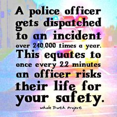 Don't get mad when a policeman pulls u over! They r risking there life for yours! Be respect fore!
