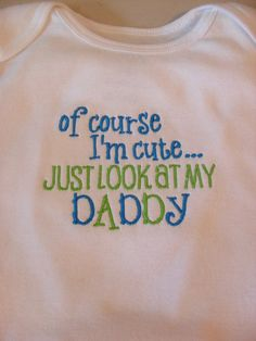 Funny Baby Onesie Boy or Girl 0-3 months to 24 months Embroidered Onesie Of Course I'm Cute Just Look At My Daddy Baby Shower Gift