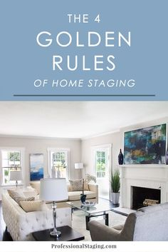 The real estate market is more competitive than ever, so giving your home an edge is crucial to selling it faster and for more money. Home staging is a proven strategy that works. Here are the 4 most important rules to follow when staging your home for sale.