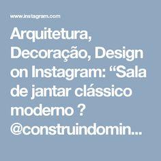 """Arquitetura, Decoração, Design on Instagram: """"Sala de jantar clássico moderno 🌟 @construindominhacasaclean #blog #construindominhacasaclean #decor #decoracao #design #interiordesign…"""" • Instagram"""