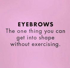 Lets hit the Salon instead. Get those Eyebrows shaped for the weekend! Eyebrow Quotes, Makeup Quotes, Beauty Quotes, Salon Quotes, Hair Quotes, Job Quotes, Hairstylist Quotes, Salon Signs, Rodan And Fields Consultant