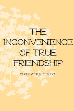 The Inconvenience Of True Friendship - How a trip to help a friend, hit by a drunk driver, reminded me that TRUE friendship isn't just about meeting for coffee. It is when we come alongside each other, whether the timing convenient or not. There are amazing blessings in store for those who give in the unconventional ways www.christasterken.com