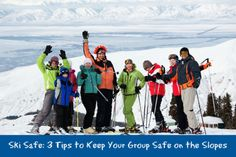 Stay Safe on the Slopes - Three Tips to Keep Your Group Safe on Your Next Ski Trip #skiing #snowboarding