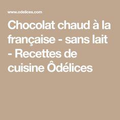 Chocolat chaud à la française - sans lait - Recettes de cuisine Ôdélices