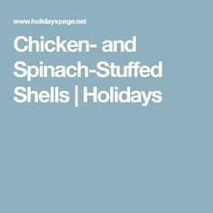 Chicken- and Spinach-Stuffed Shells | Holidays