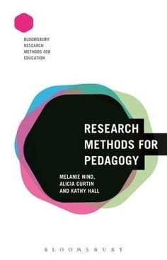 Research methods for pedagogy / Melanie Nind, Alicia Curtin, Kathy Hall.