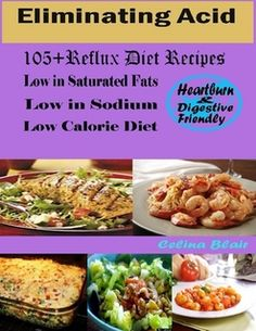 Eliminating Acid : 105 + Reflux Diet Recipes Low in Saturated Fats Low in Sodium…