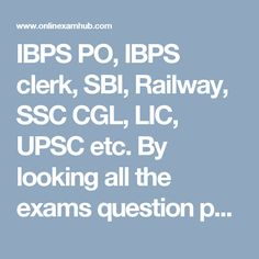 IBPS PO, IBPS clerk, SBI, Railway, SSC CGL, LIC, UPSC etc. By looking all the exams question pattren we came to know if some one practice 1laks questions with answers then he or she can surely get success.